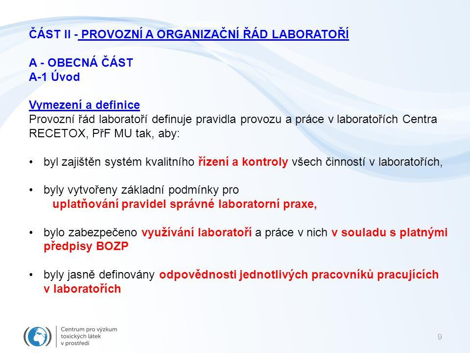 9 ČÁST II - PROVOZNÍ A ORGANIZAČNÍ ŘÁD LABORATOŘÍ A - OBECNÁ ČÁST A-1 Úvod Vymezení a definice Provozní řád laboratoří definuje pravidla provozu a prá