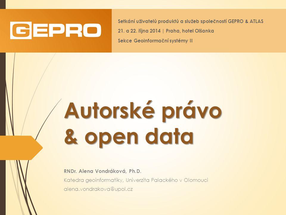Autorské právo & open data RNDr.Alena Vondráková, Ph.D.