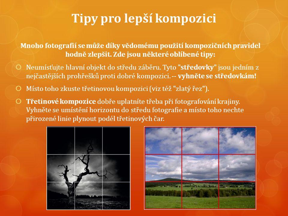 Tipy pro lepší kompozici Mnoho fotografií se může díky vědomému použití kompozičních pravidel hodně zlepšit.