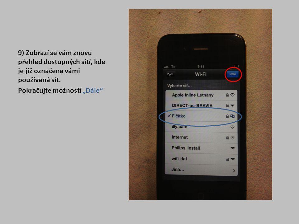 """9) Zobrazí se vám znovu přehled dostupných sítí, kde je již označena vámi používaná sít. Pokračujte možností """"Dále"""""""