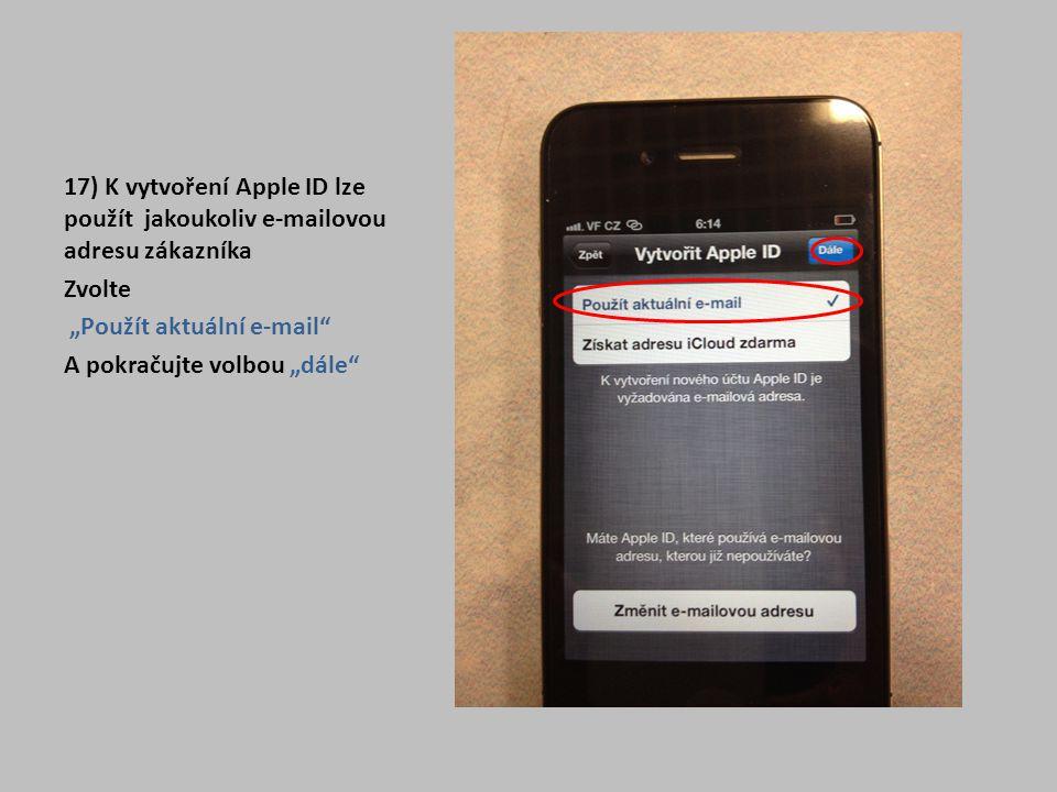 """17) K vytvoření Apple ID lze použít jakoukoliv e-mailovou adresu zákazníka Zvolte """"Použít aktuální e-mail"""" A pokračujte volbou """"dále"""""""