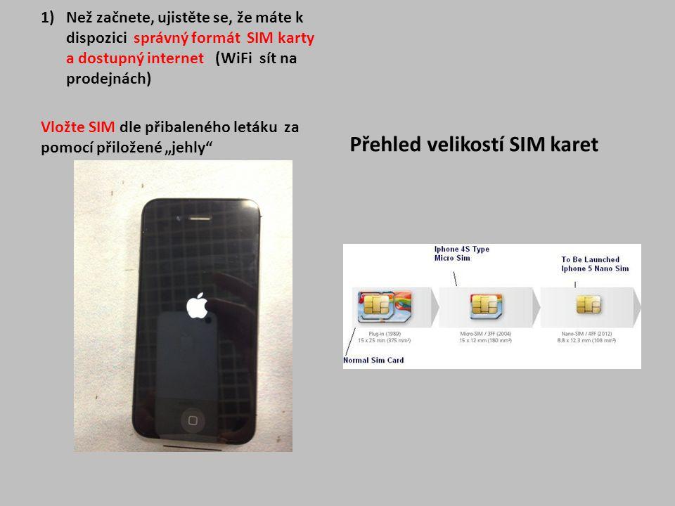 1)Než začnete, ujistěte se, že máte k dispozici správný formát SIM karty a dostupný internet (WiFi sít na prodejnách) Vložte SIM dle přibaleného leták