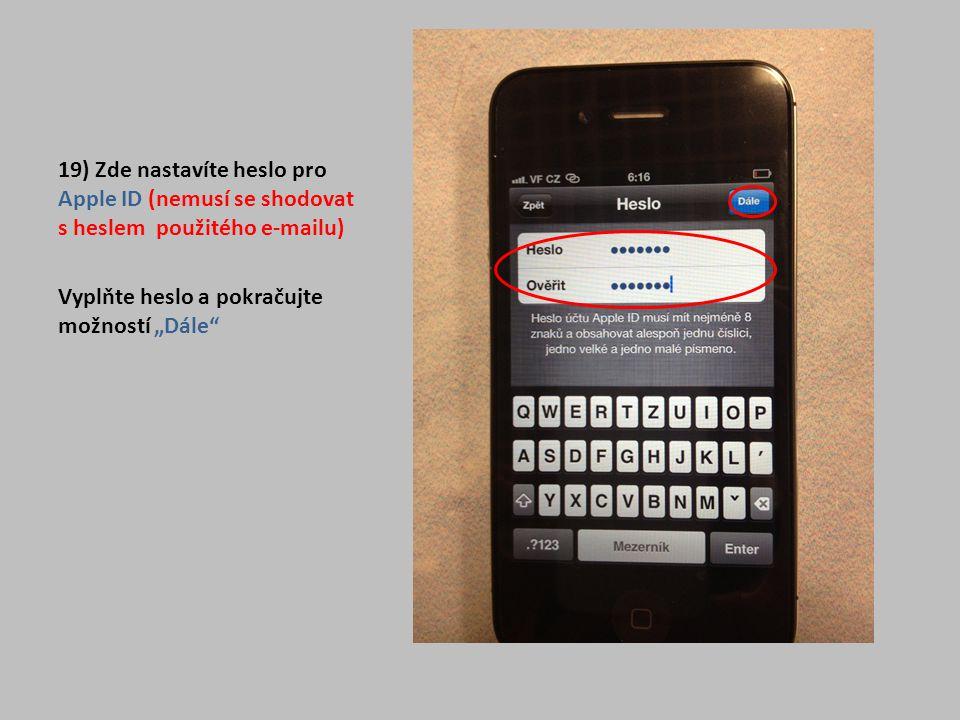 """19) Zde nastavíte heslo pro Apple ID (nemusí se shodovat s heslem použitého e-mailu) Vyplňte heslo a pokračujte možností """"Dále"""""""