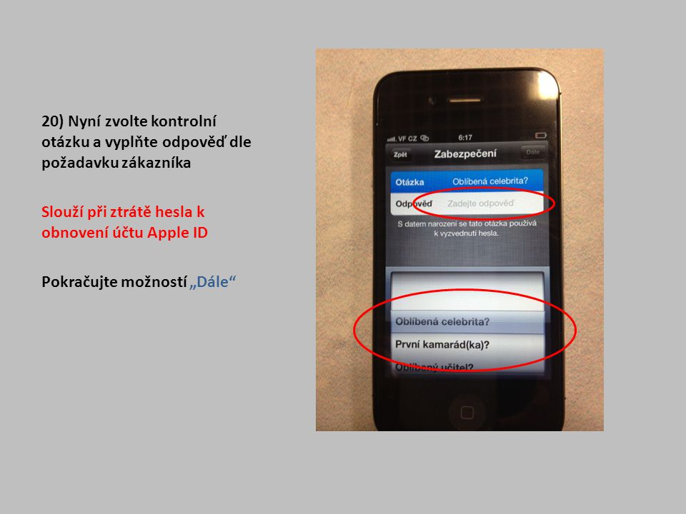 """20) Nyní zvolte kontrolní otázku a vyplňte odpověď dle požadavku zákazníka Slouží při ztrátě hesla k obnovení účtu Apple ID Pokračujte možností """"Dále"""""""