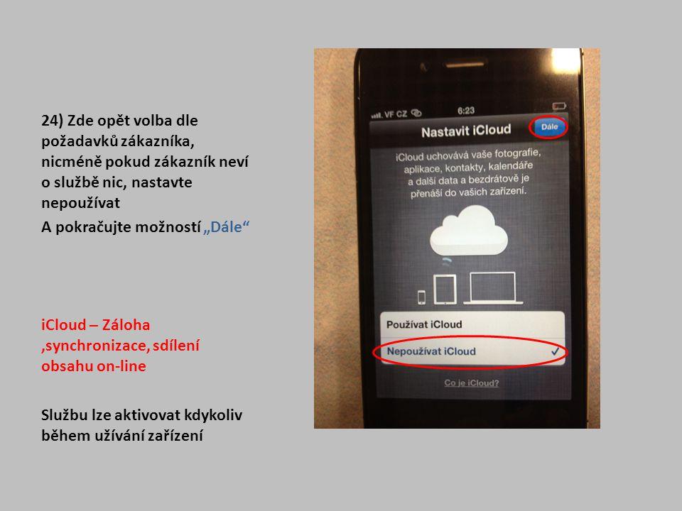 """24) Zde opět volba dle požadavků zákazníka, nicméně pokud zákazník neví o službě nic, nastavte nepoužívat A pokračujte možností """"Dále"""" iCloud – Záloha"""