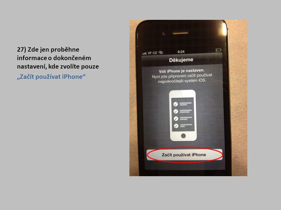 """27) Zde jen proběhne informace o dokončeném nastavení, kde zvolíte pouze """"Začít používat iPhone"""""""