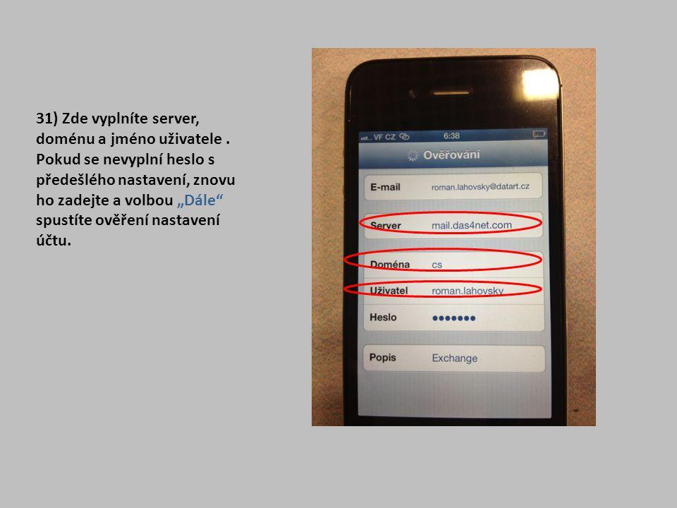 """31) Zde vyplníte server, doménu a jméno uživatele. Pokud se nevyplní heslo s předešlého nastavení, znovu ho zadejte a volbou """"Dále"""" spustíte ověření n"""