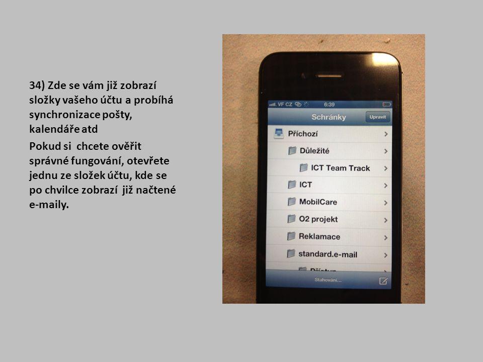 34) Zde se vám již zobrazí složky vašeho účtu a probíhá synchronizace pošty, kalendáře atd Pokud si chcete ověřit správné fungování, otevřete jednu ze