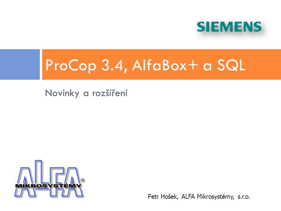 Novinky a rozšíření ProCop 3.4, AlfaBox+ a SQL Petr Hošek, ALFA Mikrosystémy, s.r.o.