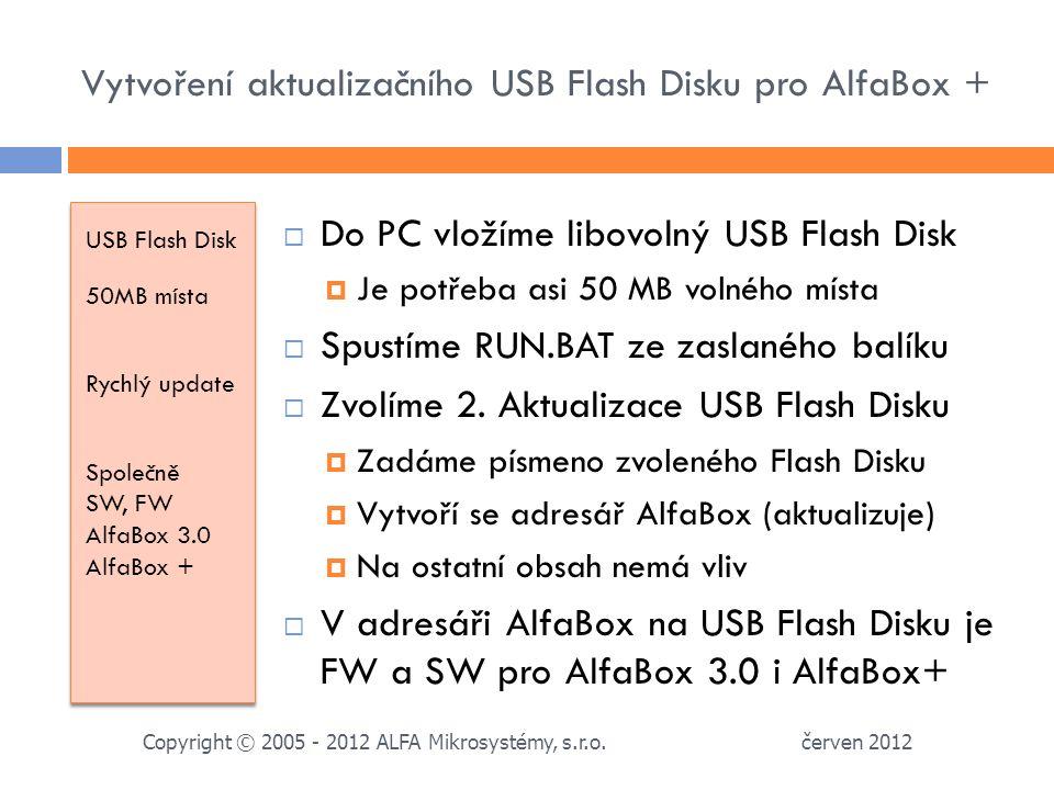 Vytvoření aktualizačního USB Flash Disku pro AlfaBox + USB Flash Disk 50MB místa Rychlý update Společně SW, FW AlfaBox 3.0 AlfaBox + USB Flash Disk 50MB místa Rychlý update Společně SW, FW AlfaBox 3.0 AlfaBox +  Do PC vložíme libovolný USB Flash Disk  Je potřeba asi 50 MB volného místa  Spustíme RUN.BAT ze zaslaného balíku  Zvolíme 2.