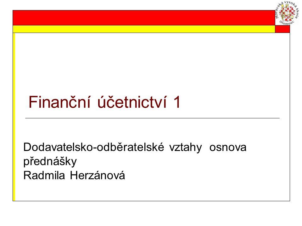 Finanční účetnictví 1 Dodavatelsko-odběratelské vztahy osnova přednášky Radmila Herzánová