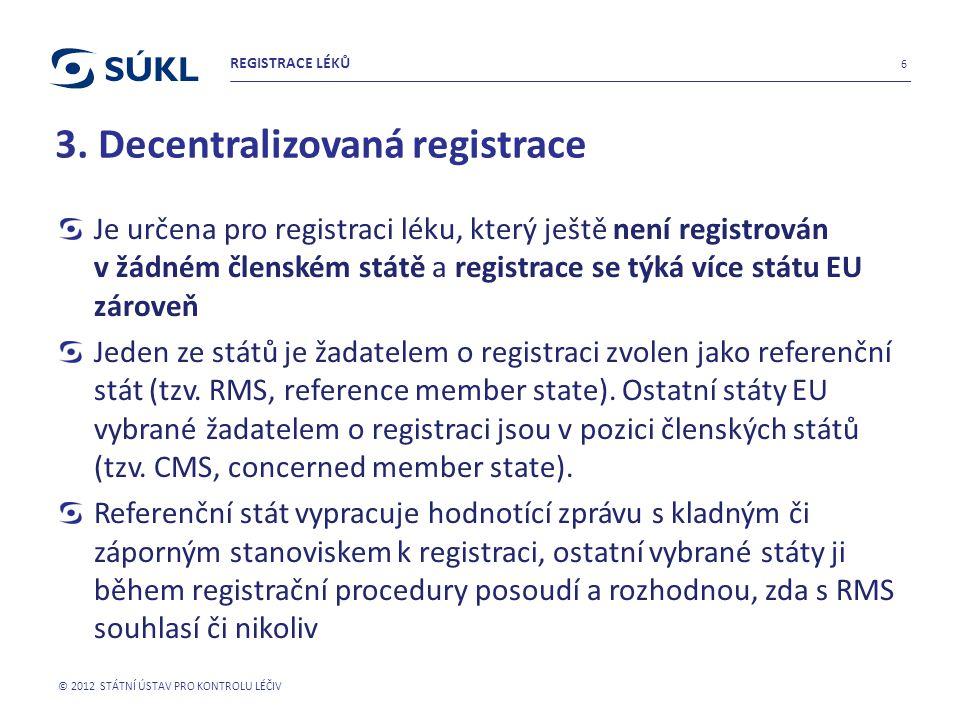 3. Decentralizovaná registrace Je určena pro registraci léku, který ještě není registrován v žádném členském státě a registrace se týká více státu EU