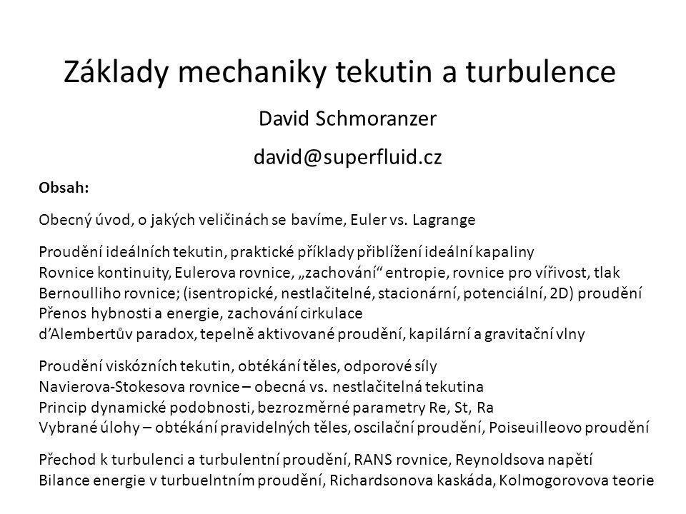 Základy mechaniky tekutin a turbulence David Schmoranzer david@superfluid.cz Obsah: Obecný úvod, o jakých veličinách se bavíme, Euler vs. Lagrange Pro