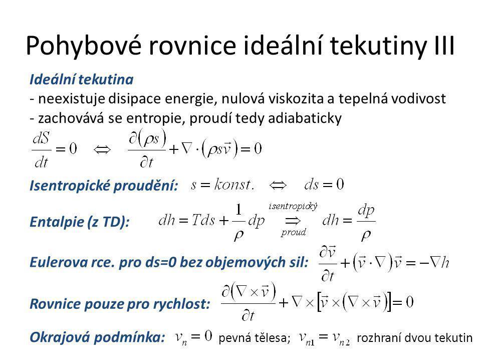 Pohybové rovnice ideální tekutiny III Ideální tekutina - neexistuje disipace energie, nulová viskozita a tepelná vodivost - zachovává se entropie, pro