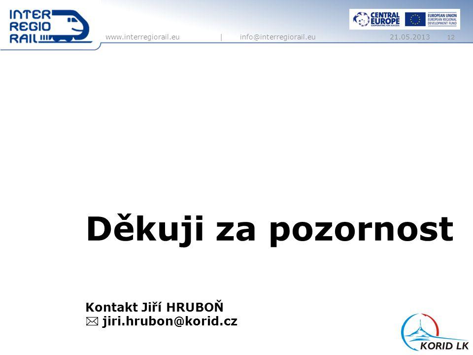 www.interregiorail.eu | info@interregiorail.eu 12 Kontakt Jiří HRUBOŇ  jiri.hrubon@korid.cz Děkuji za pozornost 21.05.2013