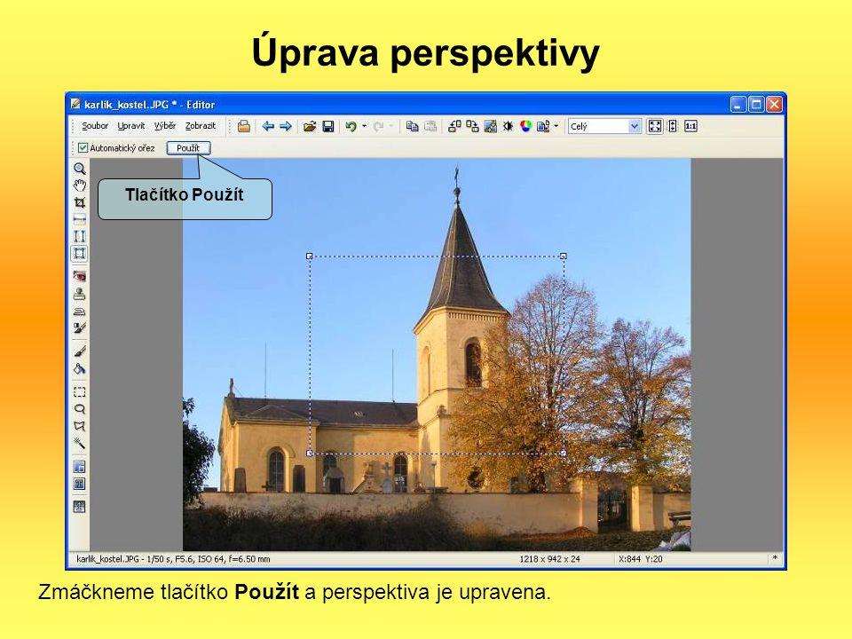 Úprava perspektivy Zmáčkneme tlačítko Použít a perspektiva je upravena. Tlačítko Použít
