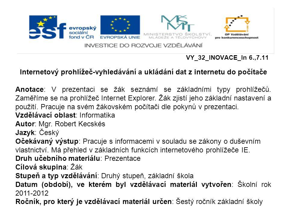 VY_32_INOVACE_In 6.,7.11 Internetový prohlížeč-vyhledávání a ukládání dat z internetu do počítače Anotace: V prezentaci se žák seznámí se základními typy prohlížečů.