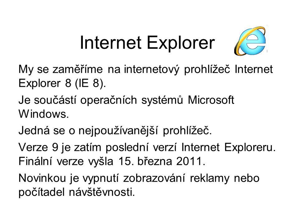 Internet Explorer My se zaměříme na internetový prohlížeč Internet Explorer 8 (IE 8).