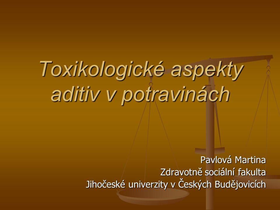 Toxikologické aspekty aditiv v potravinách Pavlová Martina Zdravotně sociální fakulta Jihočeské univerzity v Českých Budějovicích