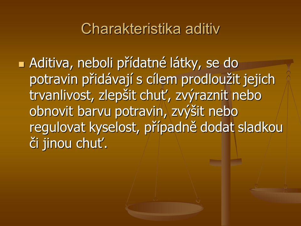 Charakteristika aditiv Aditiva, neboli přídatné látky, se do potravin přidávají s cílem prodloužit jejich trvanlivost, zlepšit chuť, zvýraznit nebo ob