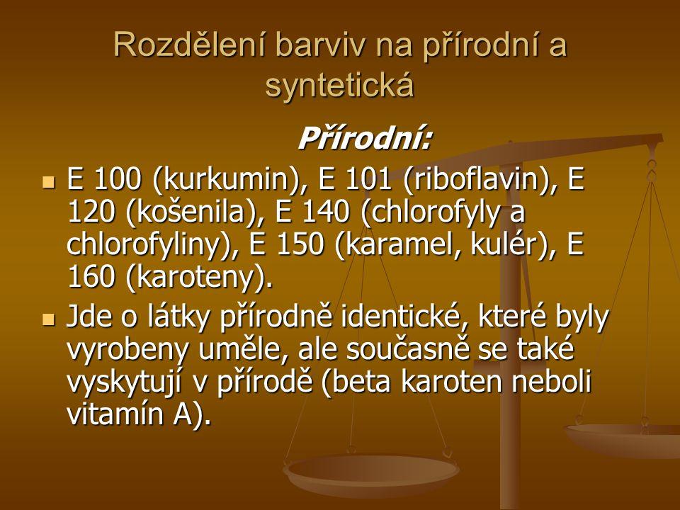 Rozdělení barviv na přírodní a syntetická Přírodní: Přírodní: E 100 (kurkumin), E 101 (riboflavin), E 120 (košenila), E 140 (chlorofyly a chlorofyliny