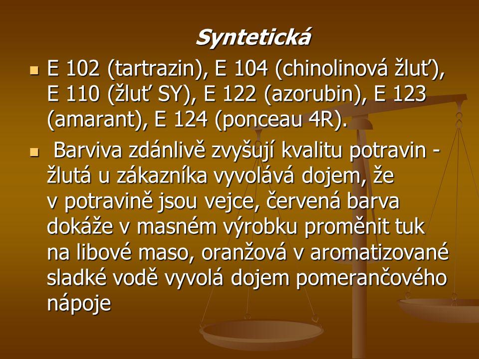 Syntetická Syntetická E 102 (tartrazin), E 104 (chinolinová žluť), E 110 (žluť SY), E 122 (azorubin), E 123 (amarant), E 124 (ponceau 4R). E 102 (tart