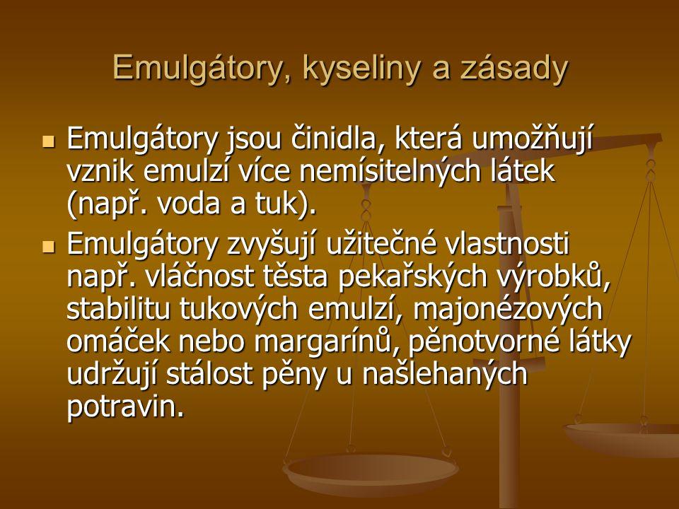 Emulgátory, kyseliny a zásady Emulgátory jsou činidla, která umožňují vznik emulzí více nemísitelných látek (např. voda a tuk). Emulgátory jsou činidl