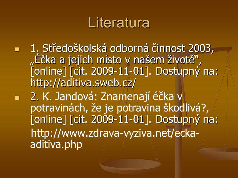"""Literatura 1. Středoškolská odborná činnost 2003, """"Éčka a jejich místo v našem životě"""", [online] [cit. 2009-11-01]. Dostupný na: http://aditiva.sweb.c"""