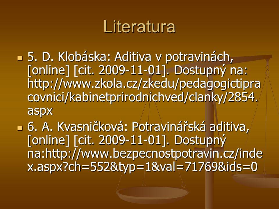 Literatura 5. D. Klobáska: Aditiva v potravinách, [online] [cit. 2009-11-01]. Dostupný na: http://www.zkola.cz/zkedu/pedagogictipra covnici/kabinetpri