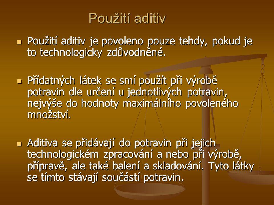 Použití aditiv Použití aditiv je povoleno pouze tehdy, pokud je to technologicky zdůvodněné. Použití aditiv je povoleno pouze tehdy, pokud je to techn