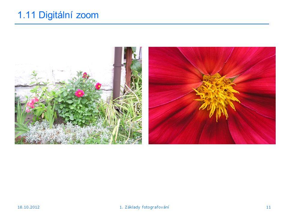 18.10.201211 1.11 Digitální zoom 1. Základy fotografování