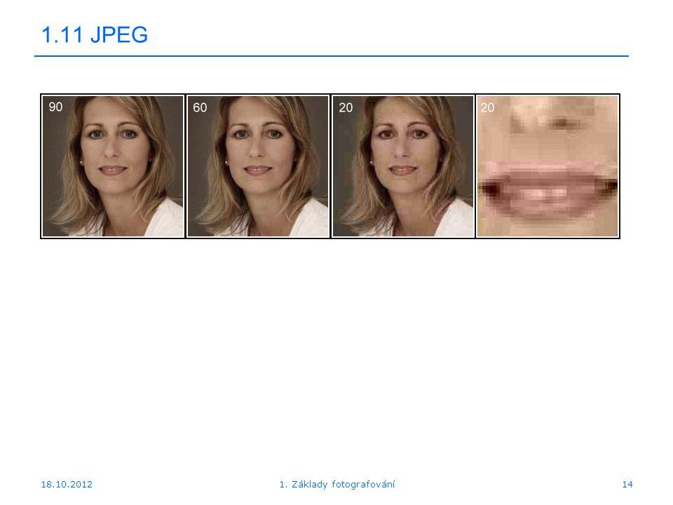 18.10.201214 1.11 JPEG 1. Základy fotografování