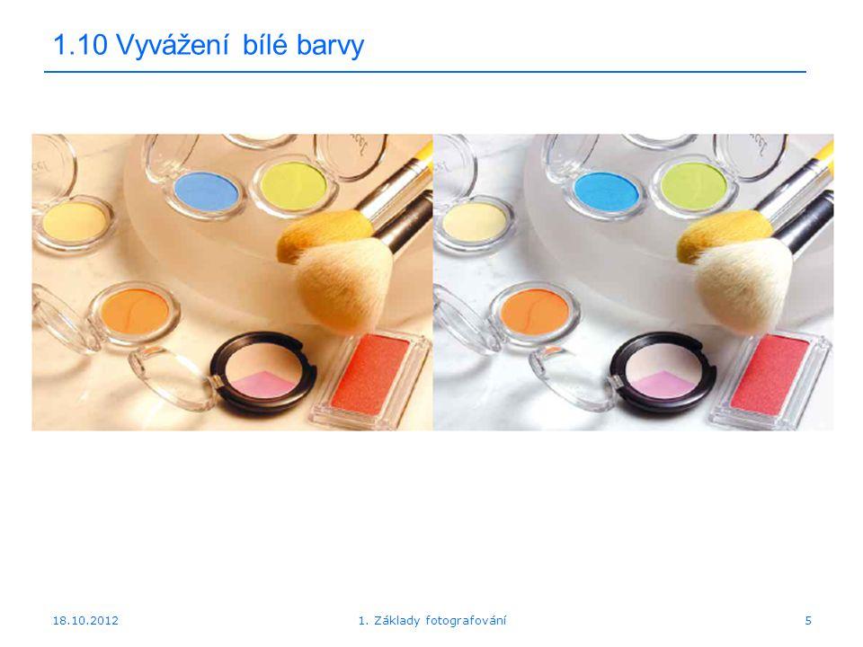 18.10.20125 1.10 Vyvážení bílé barvy 1. Základy fotografování