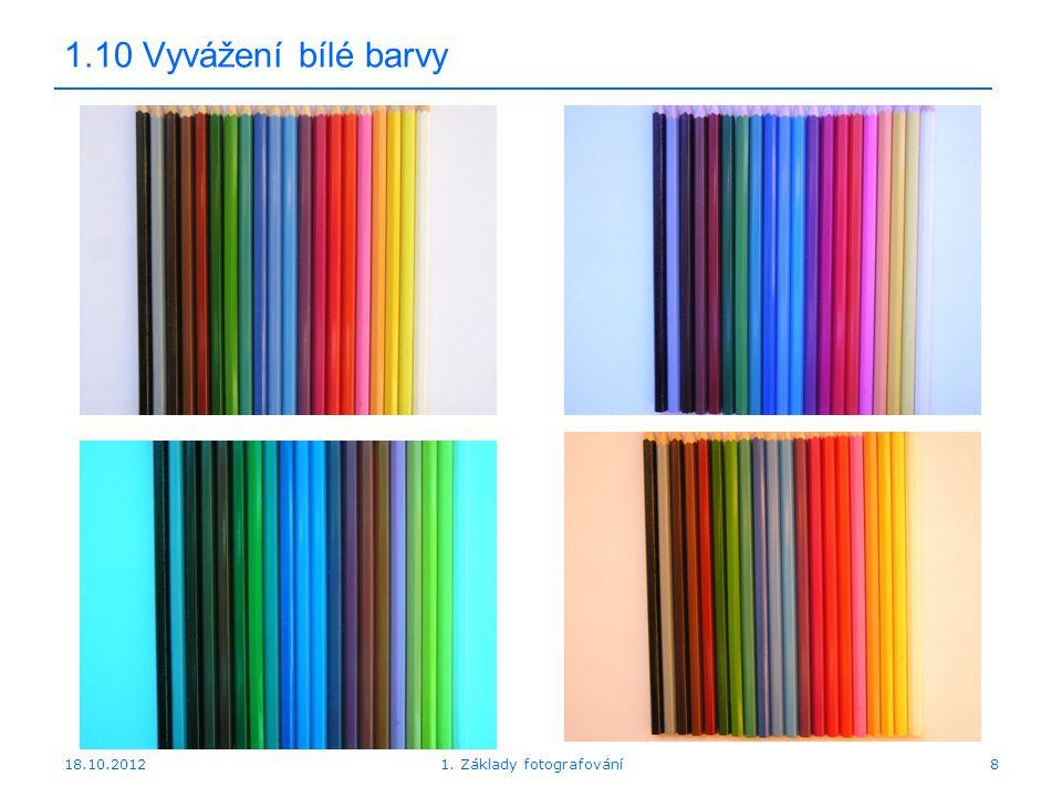 18.10.20128 1.10 Vyvážení bílé barvy 1. Základy fotografování