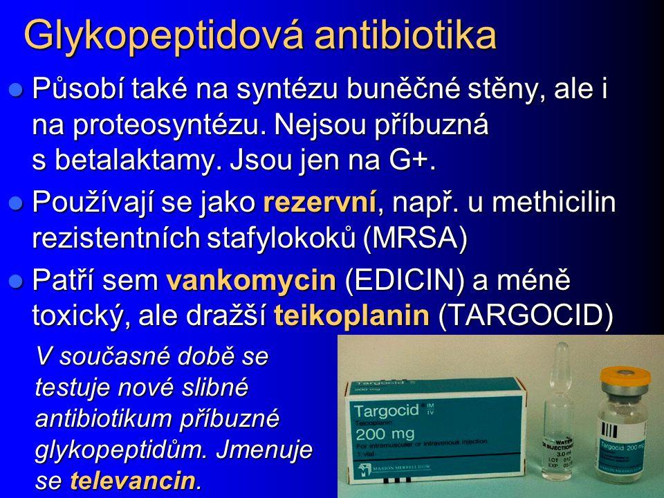 Glykopeptidová antibiotika Působí také na syntézu buněčné stěny, ale i na proteosyntézu. Nejsou příbuzná s betalaktamy. Jsou jen na G+. Působí také na