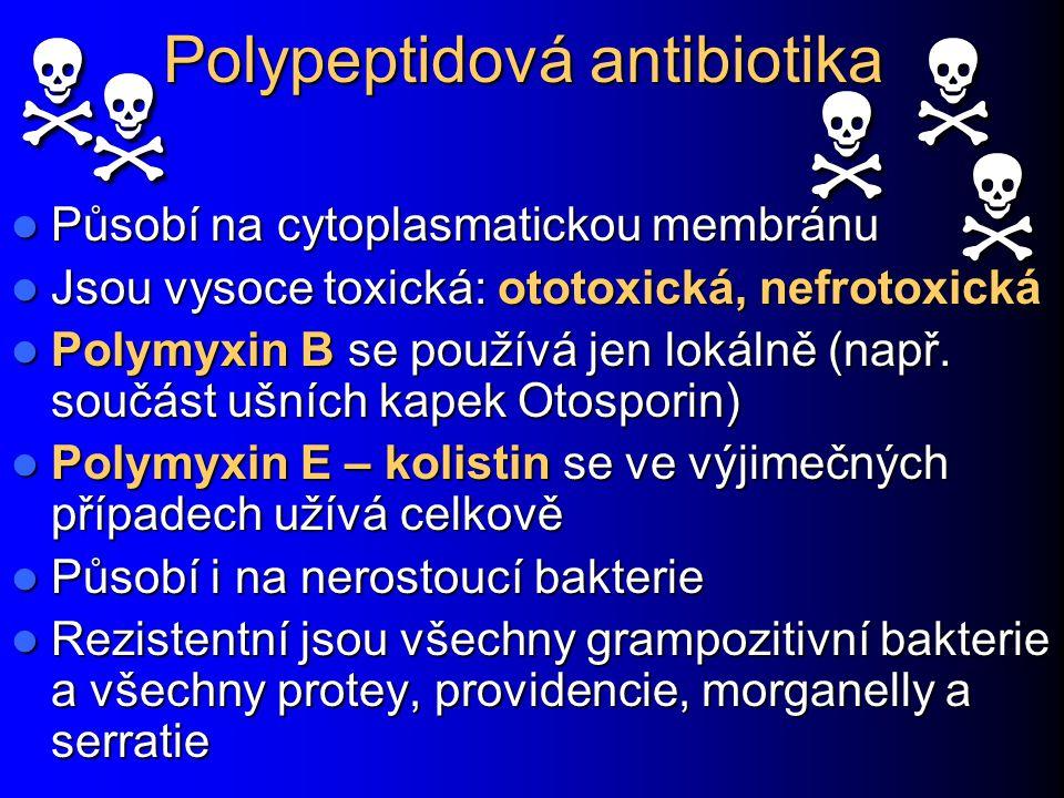 Polypeptidová antibiotika Působí na cytoplasmatickou membránu Působí na cytoplasmatickou membránu Jsou vysoce toxická: ototoxická, nefrotoxická Jsou v