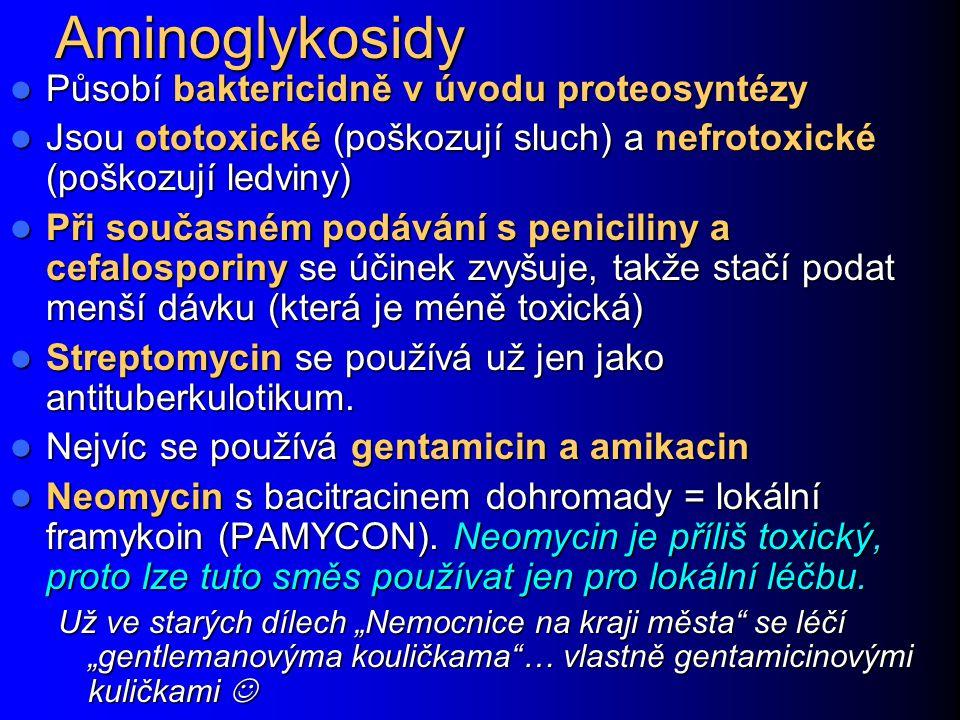 Aminoglykosidy Působí baktericidně v úvodu proteosyntézy Působí baktericidně v úvodu proteosyntézy Jsou ototoxické (poškozují sluch) a nefrotoxické (p