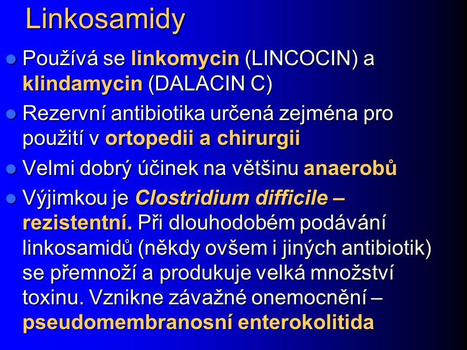 Linkosamidy Používá se linkomycin (LINCOCIN) a klindamycin (DALACIN C) Používá se linkomycin (LINCOCIN) a klindamycin (DALACIN C) Rezervní antibiotika