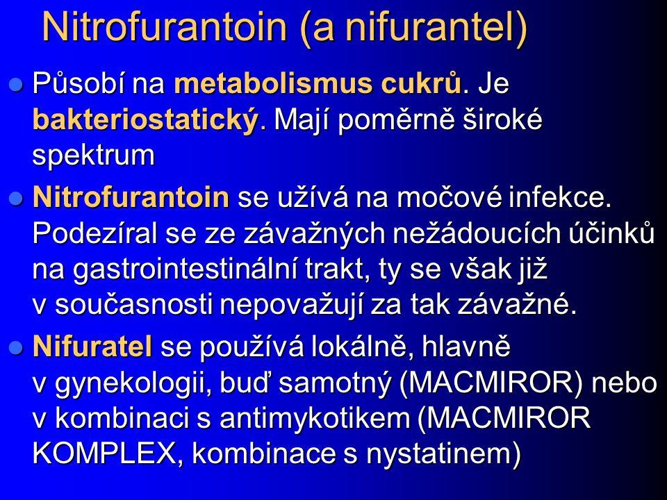 Nitrofurantoin (a nifurantel) Působí na metabolismus cukrů. Je bakteriostatický. Mají poměrně široké spektrum Působí na metabolismus cukrů. Je bakteri