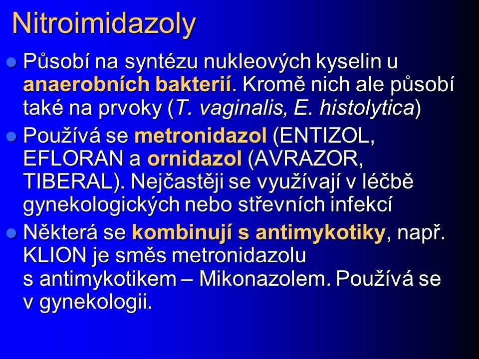 Nitroimidazoly Působí na syntézu nukleových kyselin u anaerobních bakterií. Kromě nich ale působí také na prvoky (T. vaginalis, E. histolytica) Působí