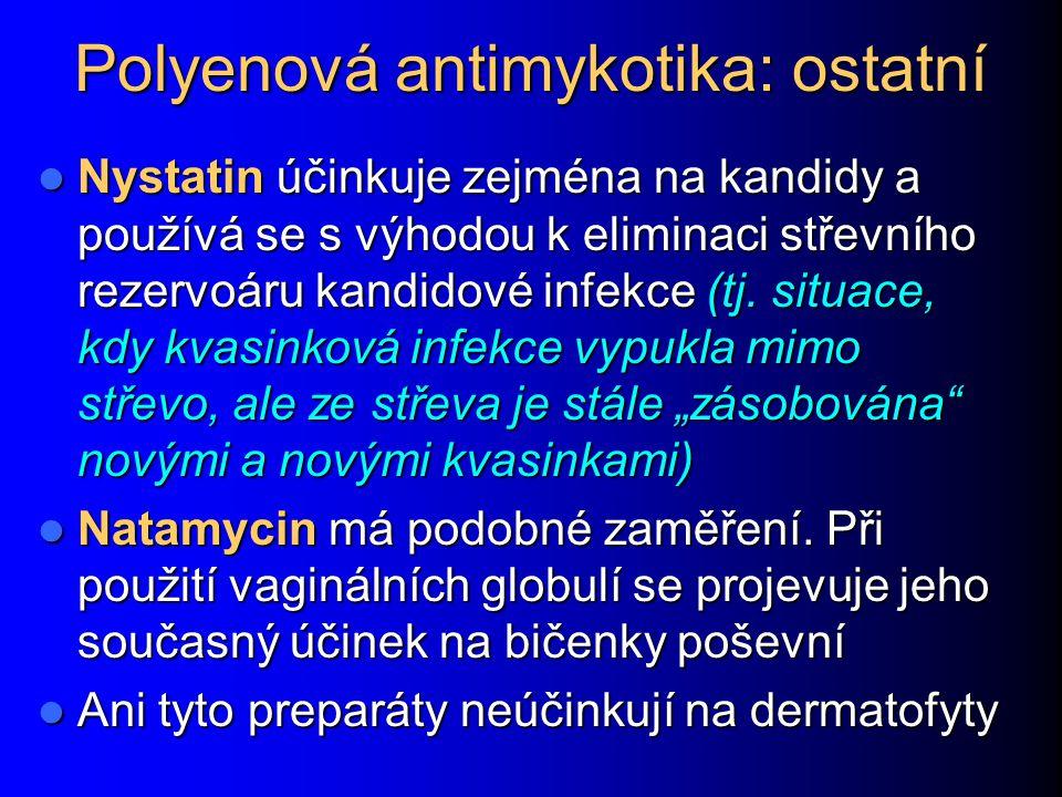 Polyenová antimykotika: ostatní Nystatin účinkuje zejména na kandidy a používá se s výhodou k eliminaci střevního rezervoáru kandidové infekce (tj. si