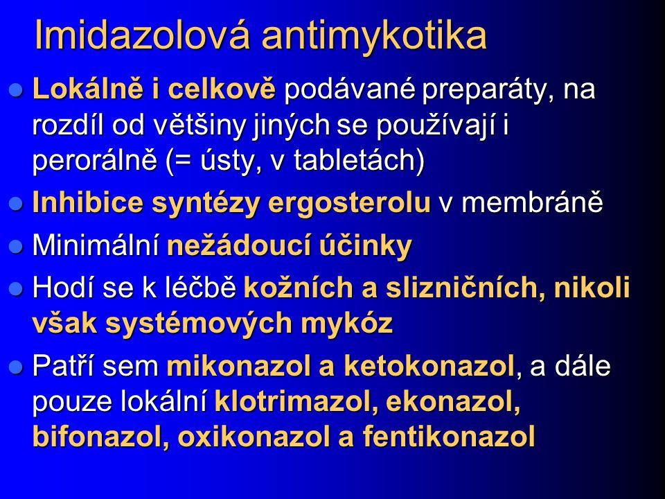 Imidazolová antimykotika Lokálně i celkově podávané preparáty, na rozdíl od většiny jiných se používají i perorálně (= ústy, v tabletách) Lokálně i ce