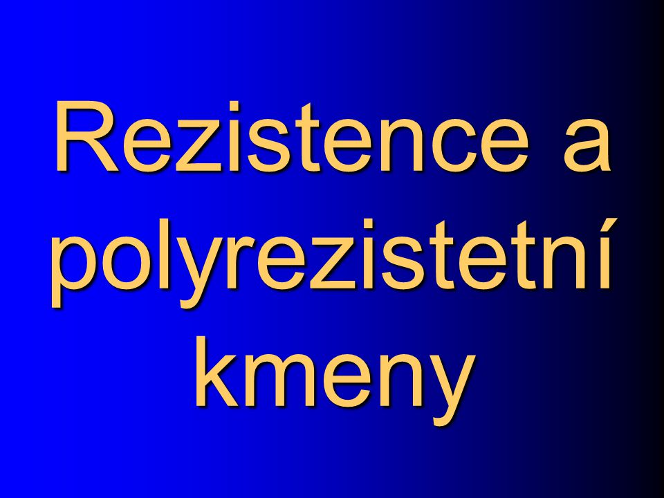 Rezistence a polyrezistetní kmeny