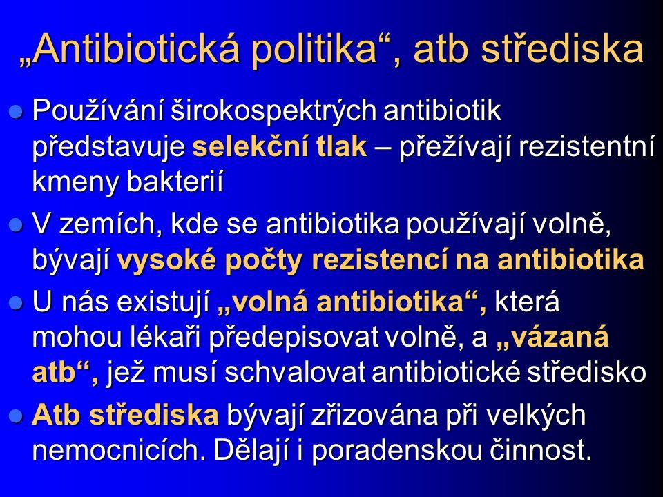 """""""Antibiotická politika"""", atb střediska Používání širokospektrých antibiotik představuje selekční tlak – přežívají rezistentní kmeny bakterií Používání"""
