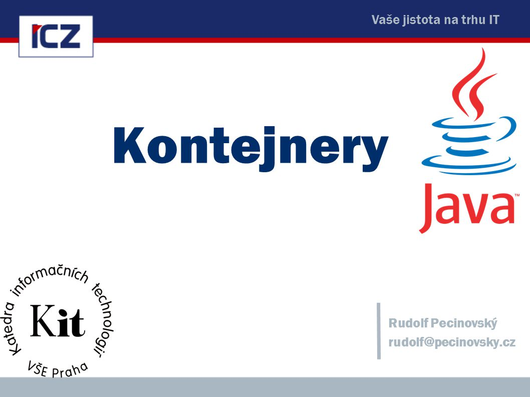 Vaše jistota na trhu IT Kontejnery Rudolf Pecinovský rudolf@pecinovsky.cz