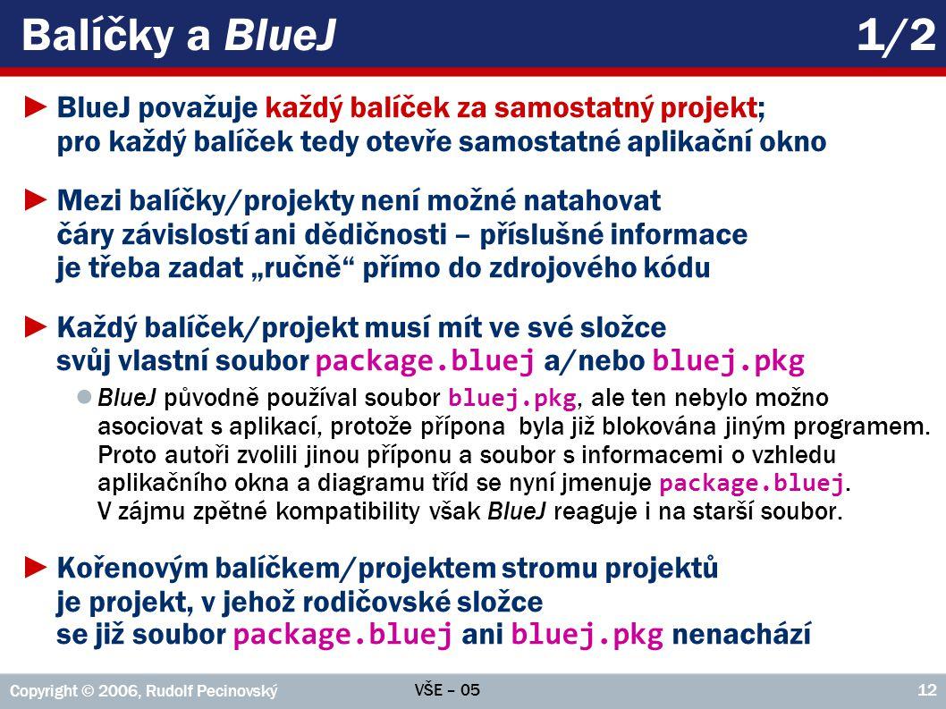 VŠE – 05 Copyright © 2006, Rudolf Pecinovský 12 Balíčky a BlueJ1/2 ►BlueJ považuje každý balíček za samostatný projekt; pro každý balíček tedy otevře