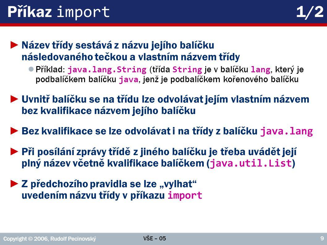 VŠE – 05 Copyright © 2006, Rudolf Pecinovský 10 Příkaz import 2/2 Příkaz_import: import název_balíčku.