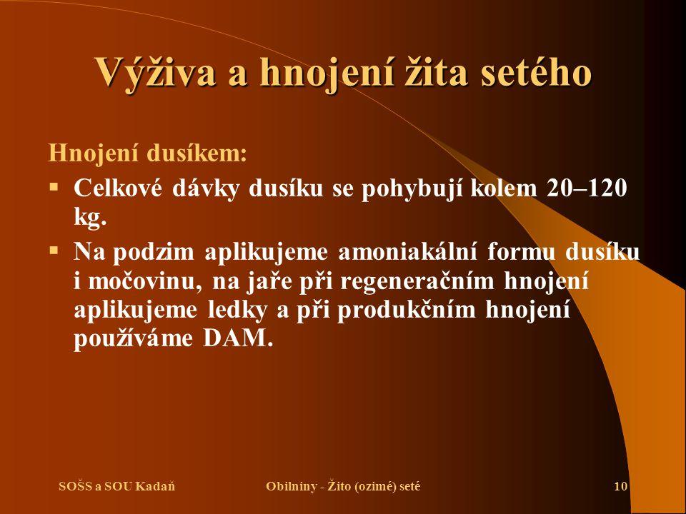 SOŠS a SOU KadaňObilniny - Žito (ozimé) seté10 Výživa a hnojení žita setého Hnojení dusíkem:  Celkové dávky dusíku se pohybují kolem 20–120 kg.  Na