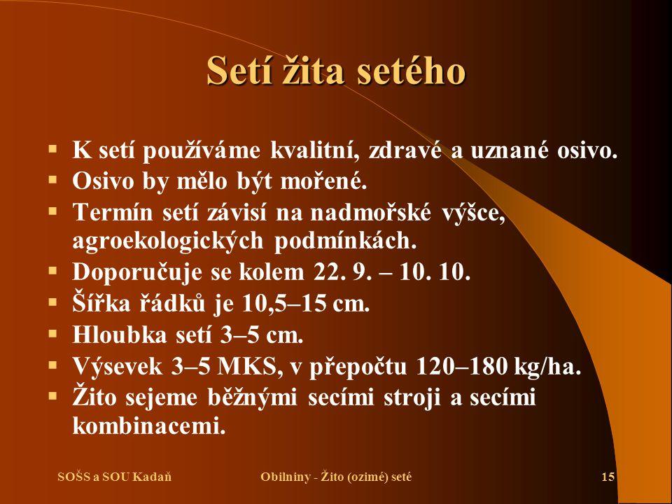 SOŠS a SOU KadaňObilniny - Žito (ozimé) seté15 Setí žita setého  K setí používáme kvalitní, zdravé a uznané osivo.  Osivo by mělo být mořené.  Term