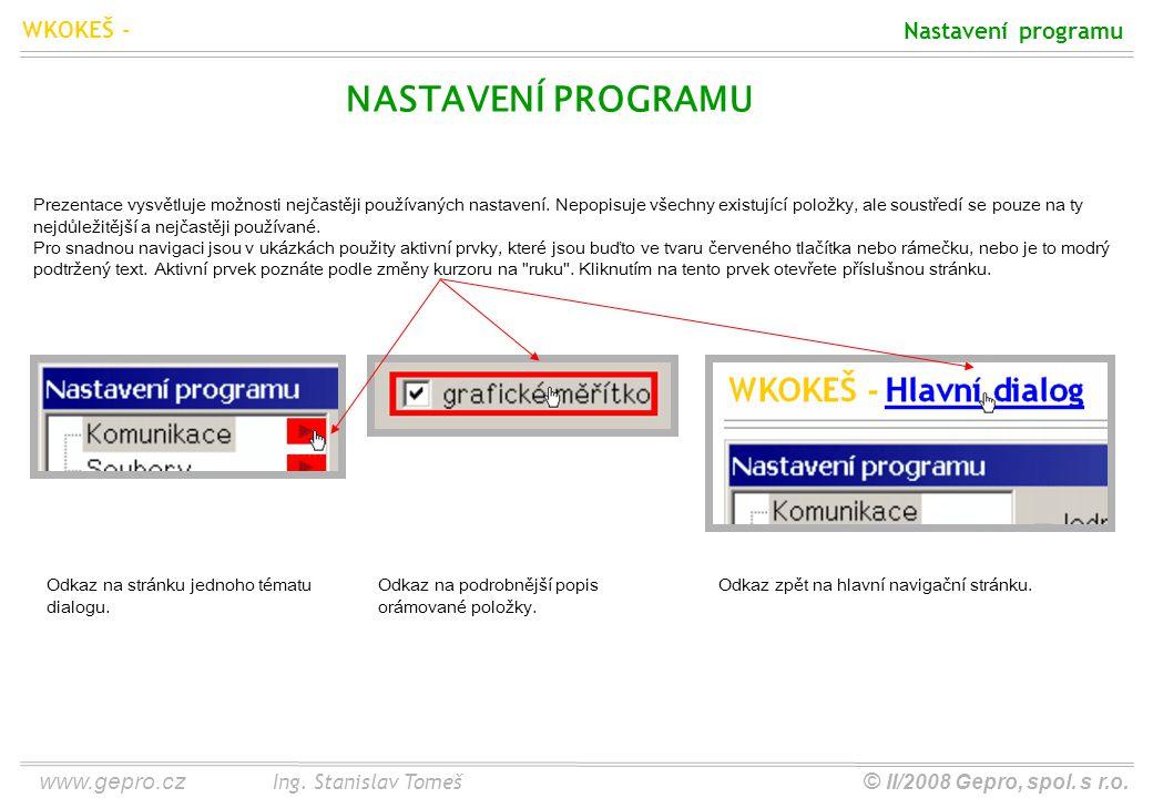 www.gepro.cz© II/2008 Gepro, spol. s r.o. WKOKEŠ - Ing. Stanislav Tomeš Nastavení programu NASTAVENÍ PROGRAMU Prezentace vysvětluje možnosti nejčastěj
